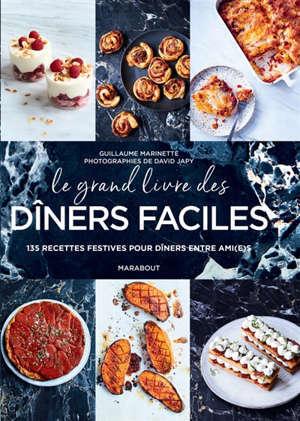 Le grand livre des dîners faciles : 135 recettes festives pour dîners entre ami(e)s