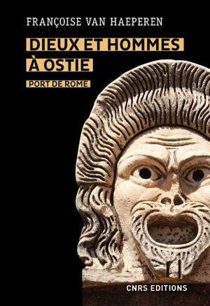 Dieux et hommes à Ostie, port de Rome : IIIe s. av. J.-C.-Ve s. apr. J.-C.