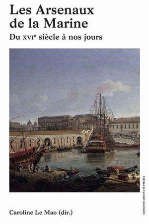 Les arsenaux de la Marine : du XVIe siècle à nos jours