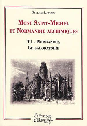 Mont-Saint-Michel et Normandie alchimiques. Volume 1, Normandie, le laboratoire