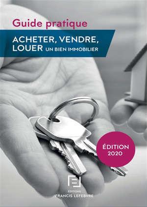 Acheter, vendre, louer un bien immobilier : guide pratique