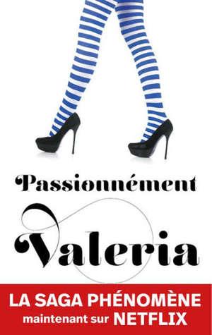 La saga Valeria. Volume 4, Passionnément Valeria