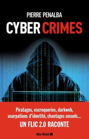 Cyber crimes : un flic 2.0 raconte