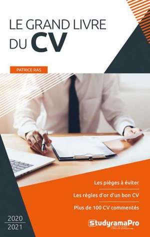 Le grand livre du CV : les pièges à éviter, les règles d'or d'un bon CV, plus de 100 CV commentés