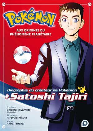 Pokémon, aux origines du phénomène planétaire : biographie du créateur de Pokémon, Satoshi Tajiri
