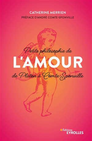 Petite philosophie de l'amour : de Platon à Comte-Sponville