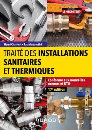 Traité des installations sanitaires et thermiques : conforme aux nouvelles normes et DTU