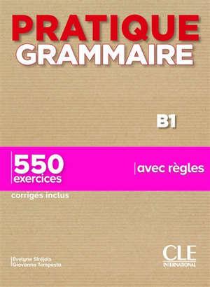 Pratique grammaire B1 : 550 exercices avec règles : corrigés inclus