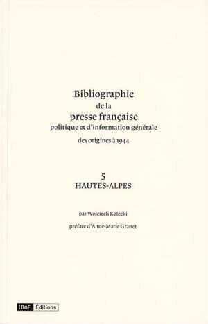 Bibliographie de la presse française politique et d'information générale : des origines à 1944. Volume 5, Hautes-Alpes