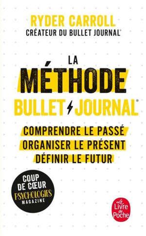 La méthode bullet journal : comprendre le passé, organiser le présent, définir l'avenir