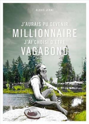 J' aurais pu devenir millionnaire, j'ai choisi d'être vagabond