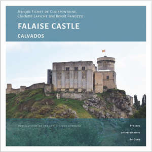 Falaise Castle, Calvados : a princely fortress at the heart of Norman history