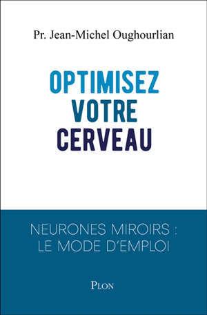 Optimisez votre cerveau : neurones miroirs : le mode d'emploi