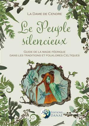 Le peuple silencieux : guide de la magie féérique dans les traditions et folklores celtiques