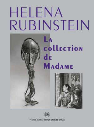 Helena Rubinstein : la collection de Madame : exposition, Paris, Musée du quai Branly-Jacques Chirac, du 4 novembre 2019 au 28 juin 2020
