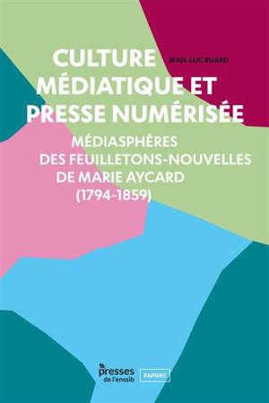 Culture médiatique et presse numérisée : médiasphère des feuilletons-nouvelles de Marie Aycard (1794-1859)