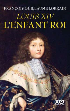Louis XIV, l'enfant roi
