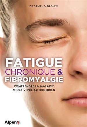 Fatigue chronique & fibromyalgie : comprendre la maladie, mieux vivre au quotidien