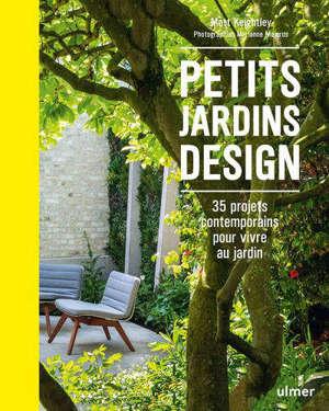 Petits jardins design : 35 projets contemporains pour vivre au jardin