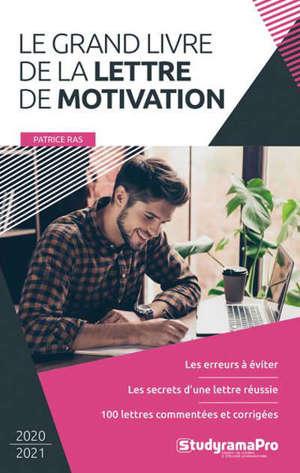 Le grand livre de la lettre de motivation : les erreurs à éviter, les secrets d'une lettre réussie, 100 lettres commentées et corrigées