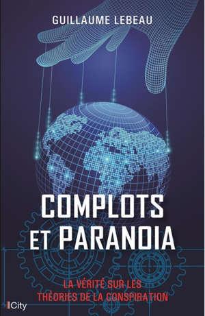 Complots et paranoïa : la vérité sur les théories de la conspiration