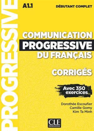 Communication progressive du français, corrigés : A1.1 débutant complet : avec 350 exercices