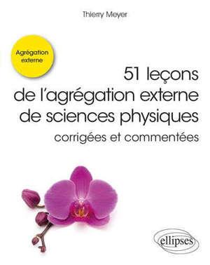 51 leçons de l'agrégation externe de sciences physiques : corrigées et commentées
