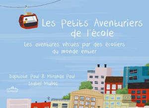 Les petits aventuriers de l'école : les aventures vécues par des écoliers du monde entier