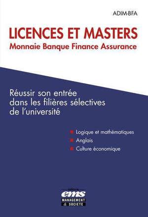 Licences et masters monnaie banque finance assurance : réussir son entrée dans les filières sélectives de l'université : logique et mathématiques, anglais, culture économique