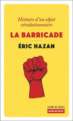 La barricade : histoire d'un objet révolutionnaire