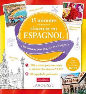 15 minutes par jour pour s'exercer en espagnol : 1.000 exercices pour progresser en espagnol ! : pour débutants et faux-débutants