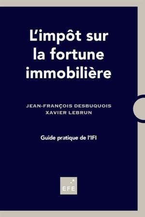 L'impôt sur la fortune immobilière : guide pratique de l'IFI