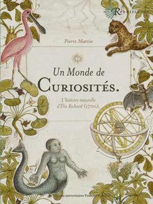 Un monde de curiosités : l'Histoire naturelle d'Elie Richard (1700)