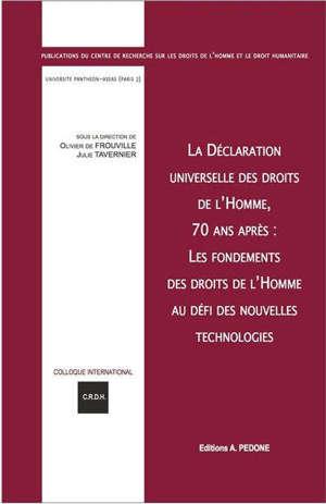 La Déclaration universelle des droits de l'homme, 70 ans après : les fondements des droits de l'homme au défi des nouvelles technologies : actes du colloque des 13 et 14 décembre 2018