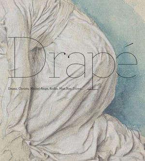 Drapé : Degas, Christo, Michel-Ange, Rodin, Man Ray, Dürer...
