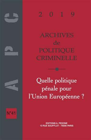 Archives de politique criminelle. n° 41, Quelle politique pénale pour l'Union européenne ?