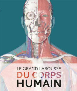 Le grand Larousse du corps humain