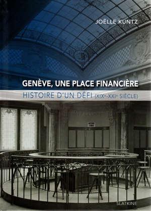 Genève, une place financière : histoire d'un défi, XIXe-XXIe siècle