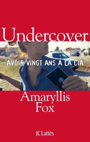 Undercover : avoir vingt ans à la CIA