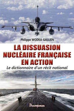La dissuasion nucléaire française en action : dictionnaire d'un récit national