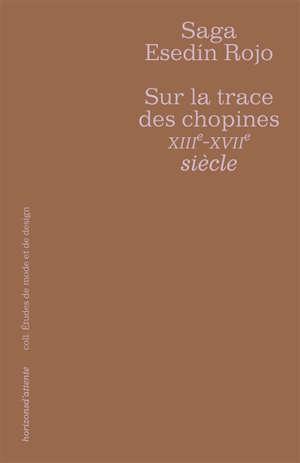 Sur la trace des chopines, XIIIe-XVIIe siècle