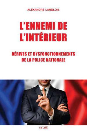 L'ennemi de l'Intérieur : dérives et dysfonctionnements de la Police nationale