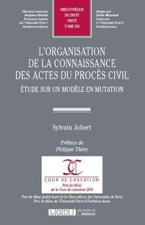 L'organisation de la connaissance des actes du procès civil : étude sur un modèle en mutation