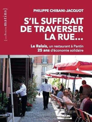S'il suffisait de traverser la rue... : Le Relais, un restaurant à Pantin : 25 ans d'économie solidaire