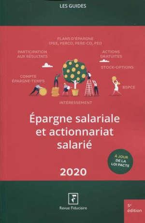 Epargne salariale et actionnariat salarié : participation aux résultats, intéressement, plans d'épargne (PEE, PEI, PERCO), actions gratuites, stock-options, BSPCE : 2020