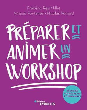 Préparer et animer un workshop : (r)animez vos réunions, séminaires, ateliers