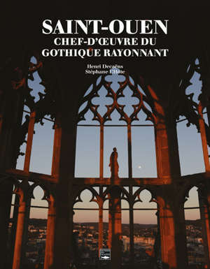 Saint-Ouen : chef-d'oeuvre du gothique rayonnant