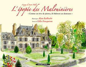 L'épopée des malouinières : au pays de Saint-Malo : comme un rêve de pierres, ils bâtirent ces demeures