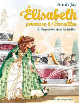 Elisabeth, princesse à Versailles. Volume 15, Disparition dans les jardins