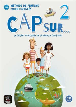 Cap sur... le carnet de voyage de la famille Cousteau 2 : méthode de français, A1.2 : cahier d'activités + CD + MP3